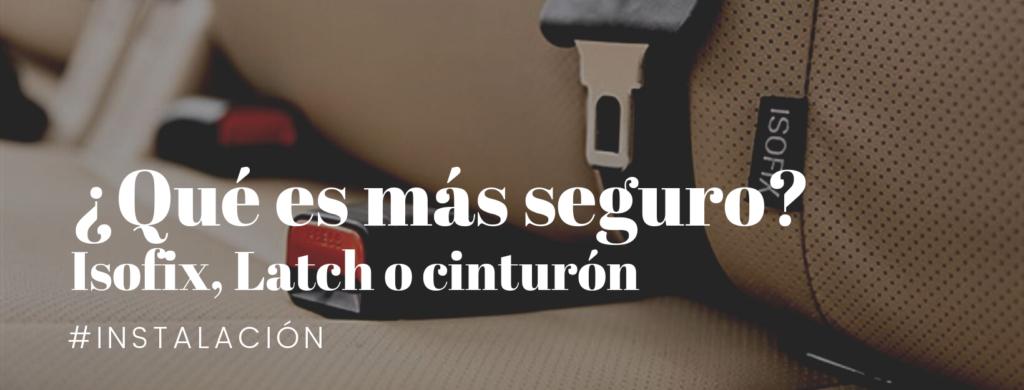 ¿ISOFIX, LATCH o cinturón de seguridad?
